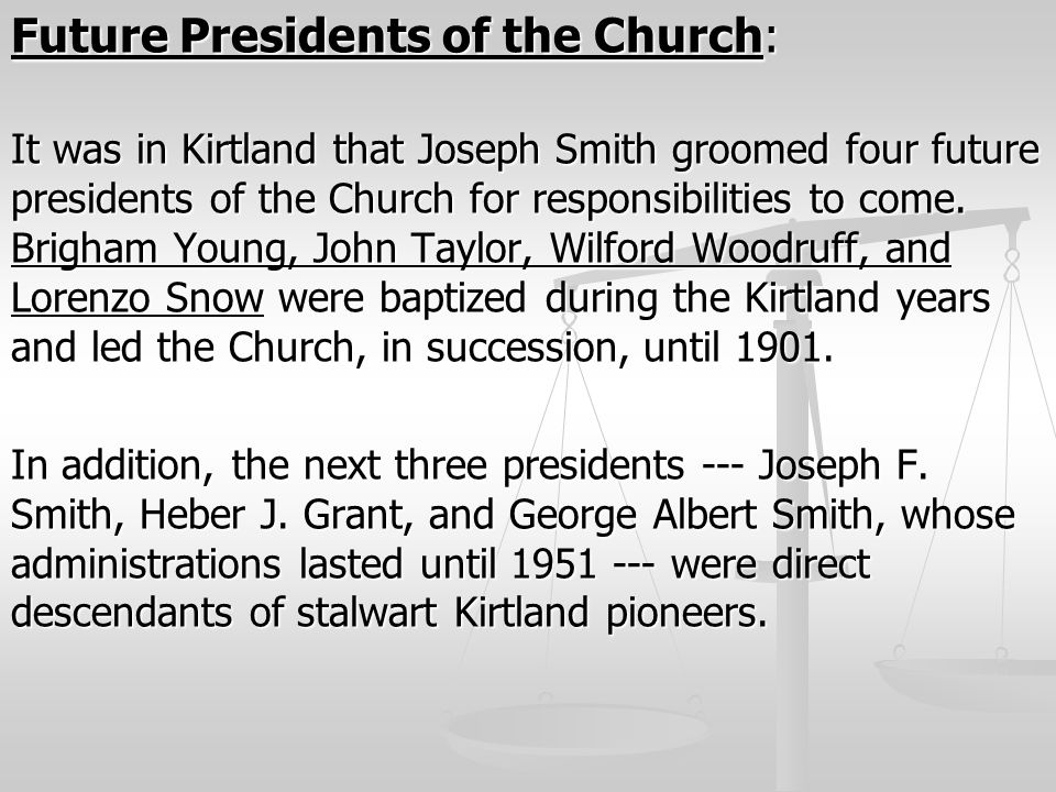 Future Presidents of the Church: It was in Kirtland that Joseph Smith groomed four future presidents of the Church for responsibilities to come. Brigh