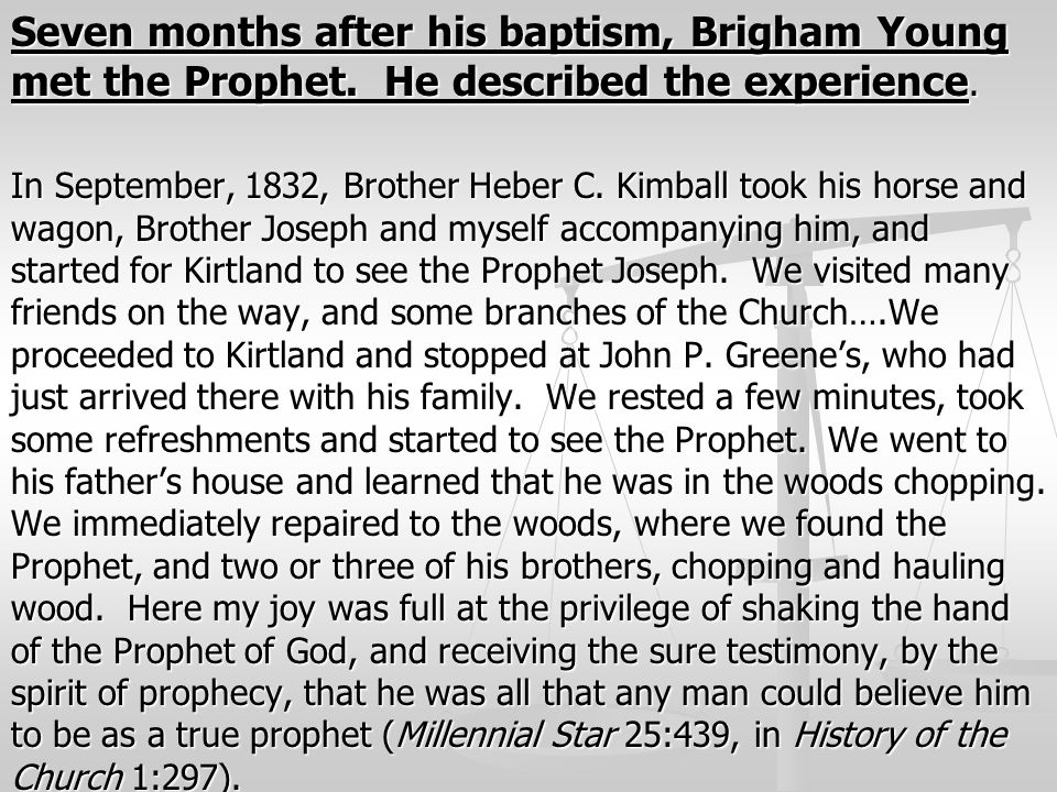 Seven months after his baptism, Brigham Young met the Prophet. He described the experience. In September, 1832, Brother Heber C. Kimball took his hors