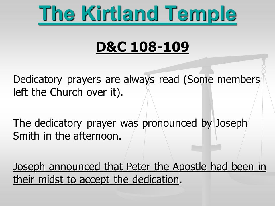 The Kirtland Temple D&C 108-109 Dedicatory prayers are always read (Some members left the Church over it). The dedicatory prayer was pronounced by Jos
