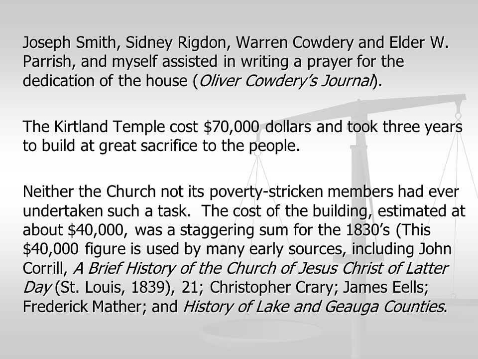 Joseph Smith, Sidney Rigdon, Warren Cowdery and Elder W. Parrish, and myself assisted in writing a prayer for the dedication of the house (Oliver Cowd