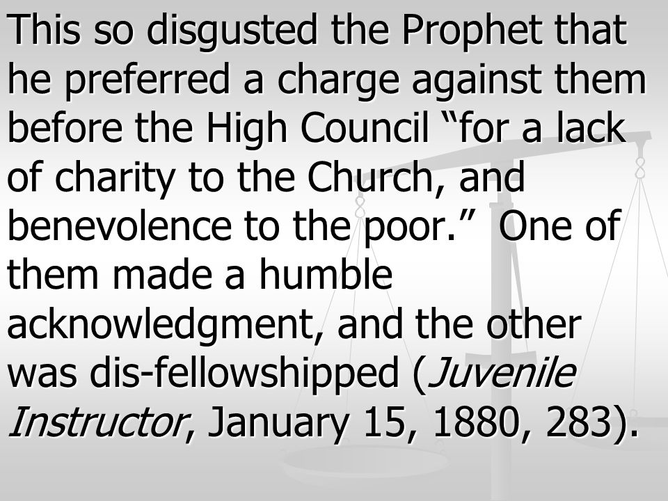 "This so disgusted the Prophet that he preferred a charge against them before the High Council ""for a lack of charity to the Church, and benevolence to"