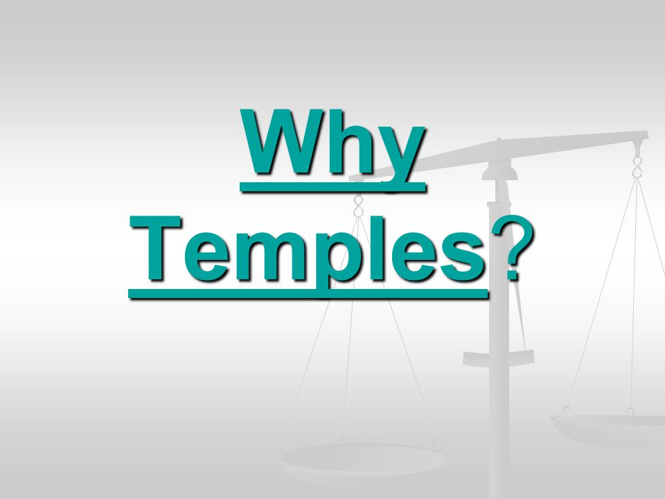 Why Temples?