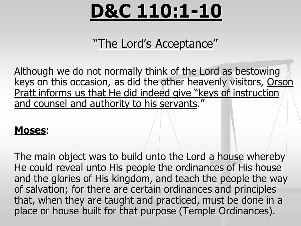 "D&C 110:1-10 ""The Lord's Acceptance"" Although we do not normally think of the Lord as bestowing keys on this occasion, as did the other heavenly visit"