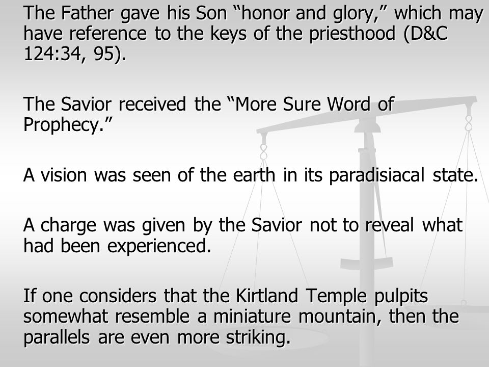 "The Father gave his Son ""honor and glory,"" which may have reference to the keys of the priesthood (D&C 124:34, 95). The Savior received the ""More Sure"