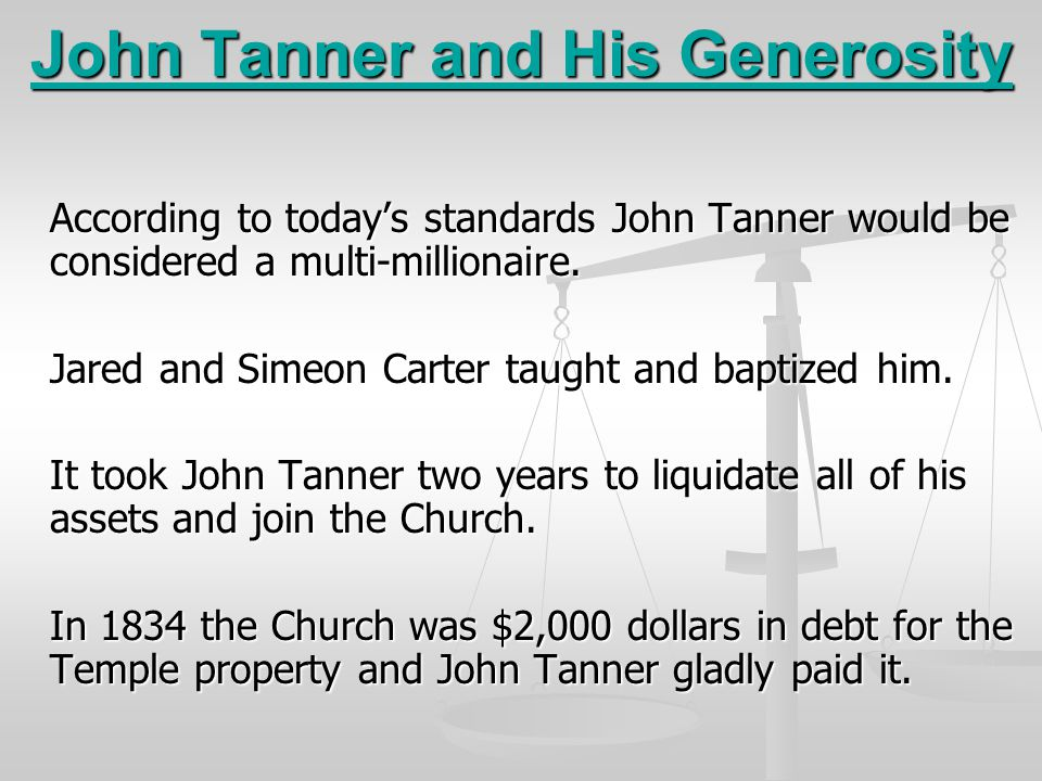 John Tanner and His Generosity According to today's standards John Tanner would be considered a multi-millionaire. Jared and Simeon Carter taught and
