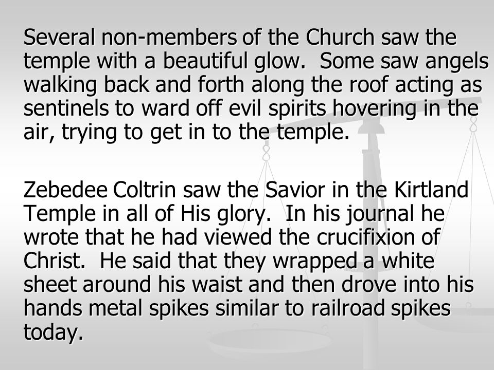 Several non-members of the Church saw the temple with a beautiful glow. Some saw angels walking back and forth along the roof acting as sentinels to w