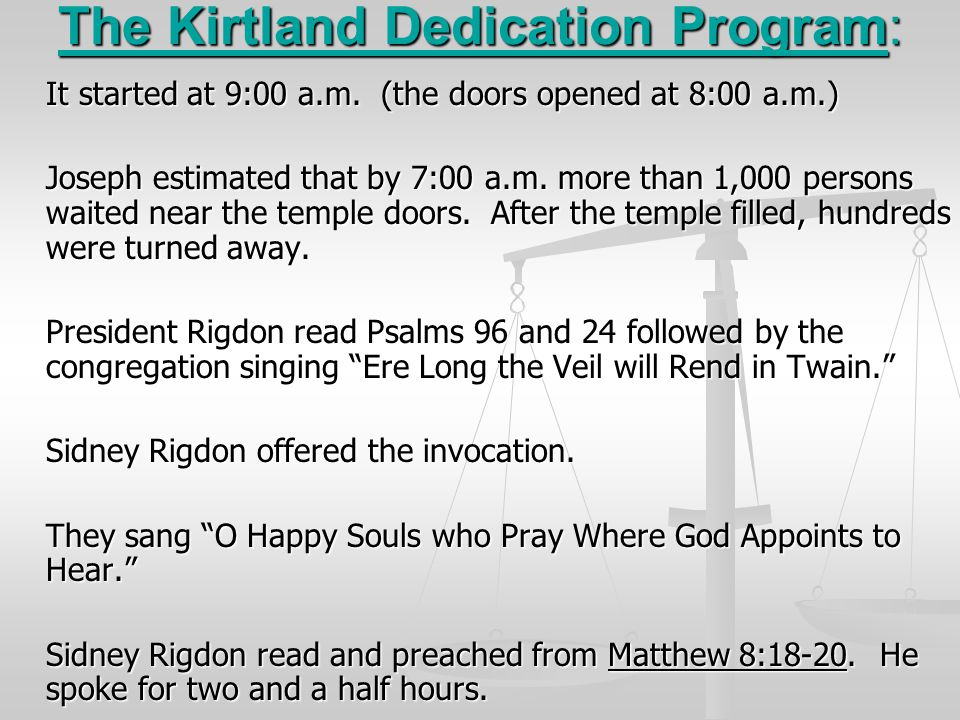 The Kirtland Dedication Program: It started at 9:00 a.m. (the doors opened at 8:00 a.m.) Joseph estimated that by 7:00 a.m. more than 1,000 persons wa