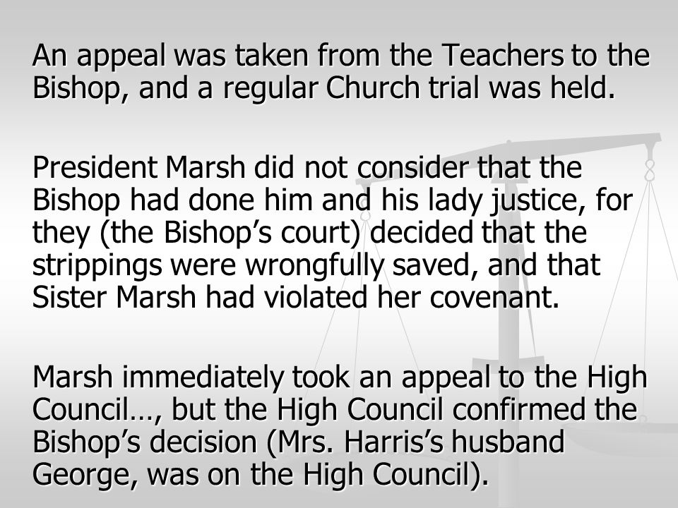 An appeal was taken from the Teachers to the Bishop, and a regular Church trial was held. President Marsh did not consider that the Bishop had done hi