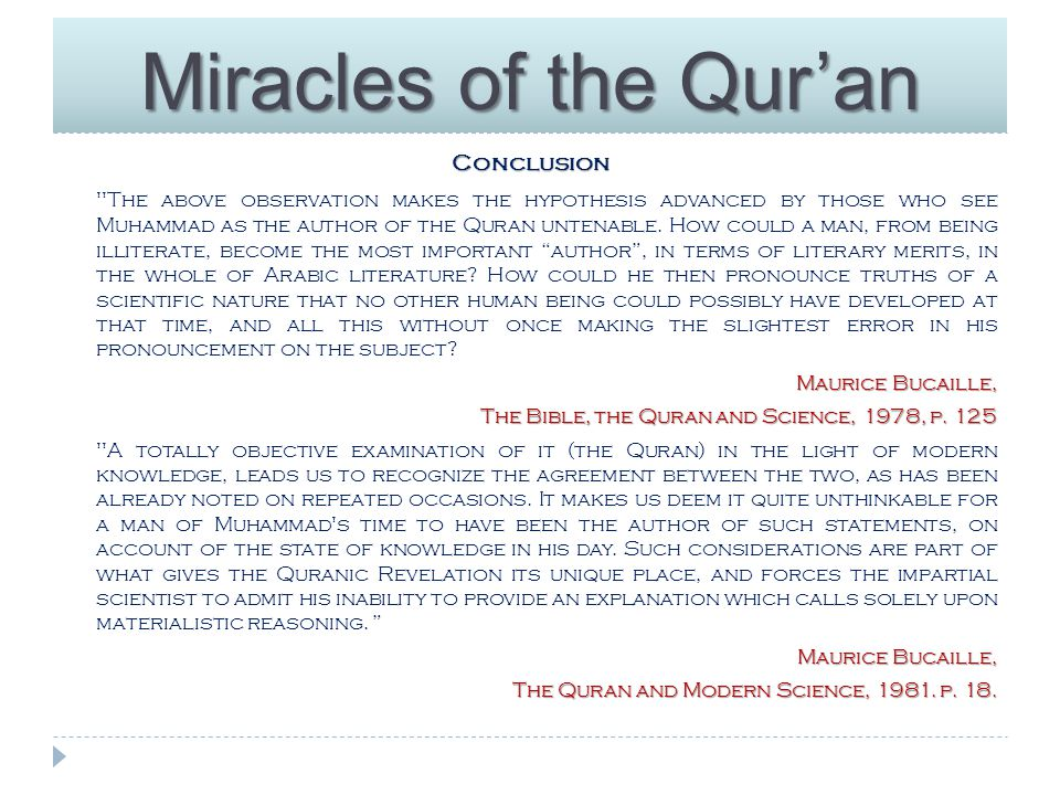 Miracles of the Qur'an Conclusion The above observation makes the hypothesis advanced by those who see Muhammad as the author of the Quran untenable.