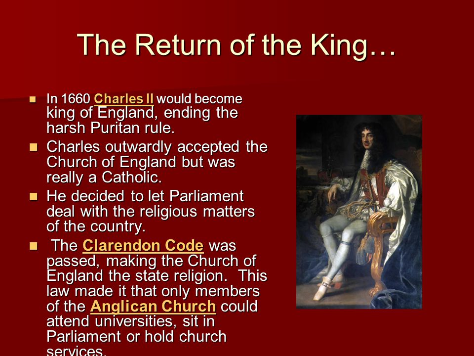 The Return of the King… In 1660 Charles II would become king of England, ending the harsh Puritan rule.