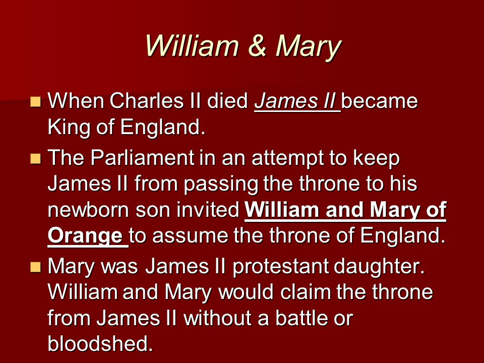 William & Mary When Charles II died James II became King of England.