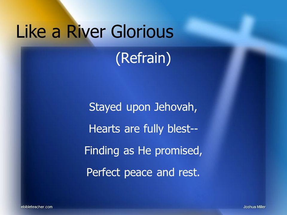 (Refrain) Stayed upon Jehovah, Hearts are fully blest-- Finding as He promised, Perfect peace and rest.