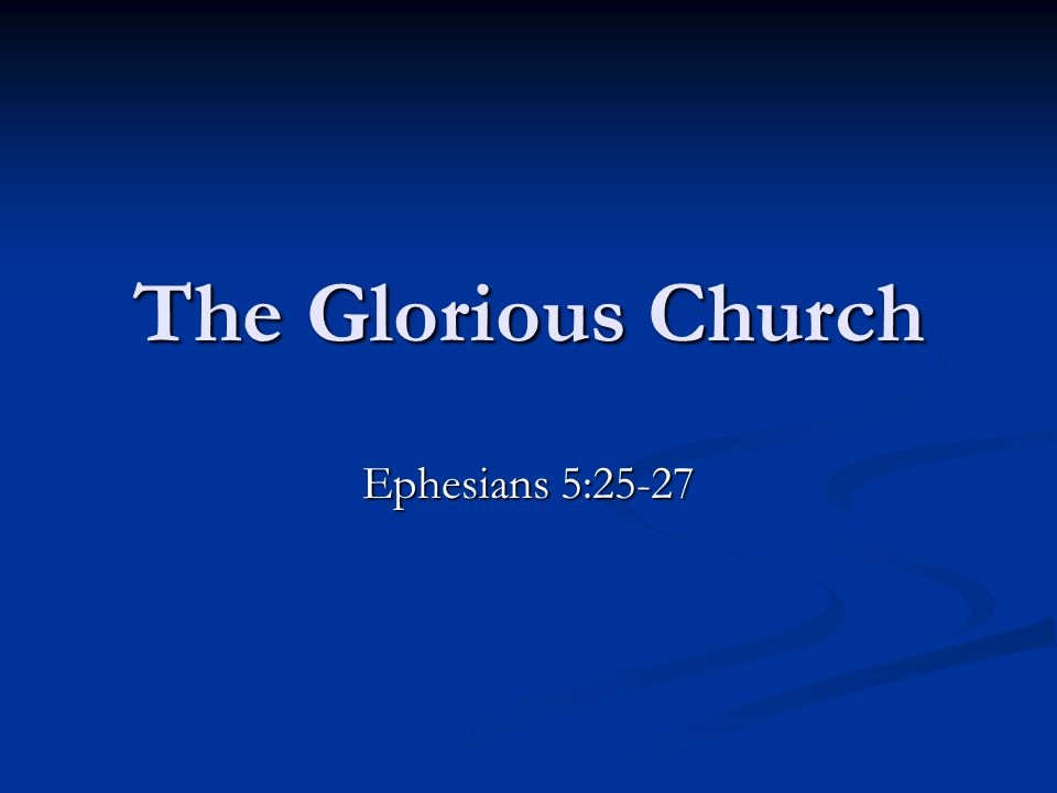 The Glorious Church Ephesians 5:25-27