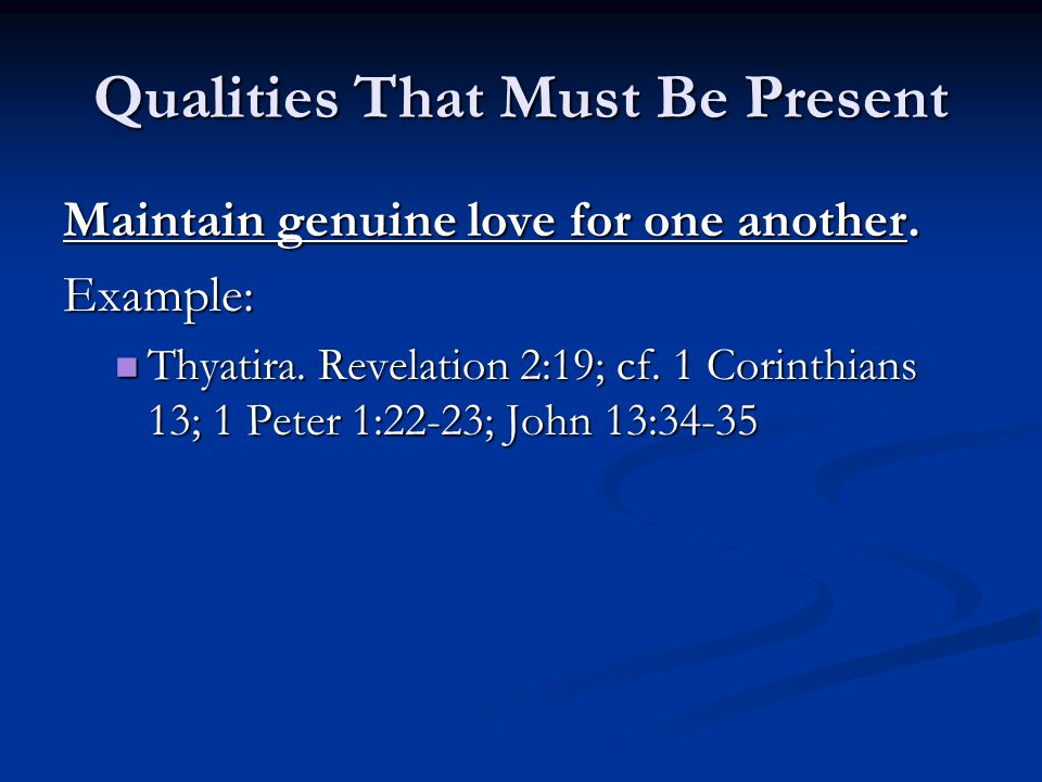 Qualities That Must Be Present Maintain genuine love for one another.