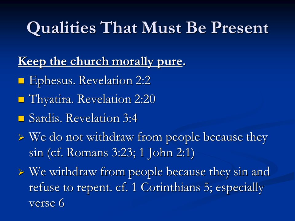 Qualities That Must Be Present Keep the church morally pure.