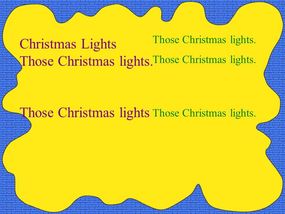 Christmas Lights Those Christmas lights. Those Christmas lights Those Christmas lights.