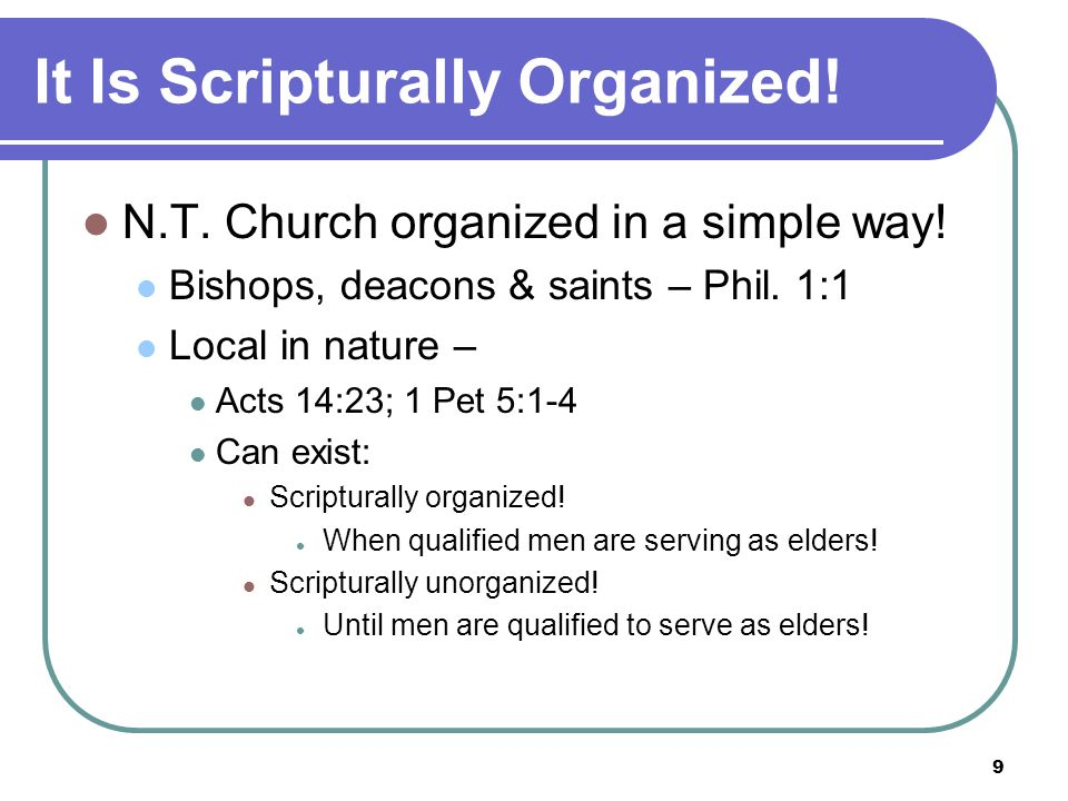 10 It Is Scripturally Organized.N.T. Churches were Male-led.