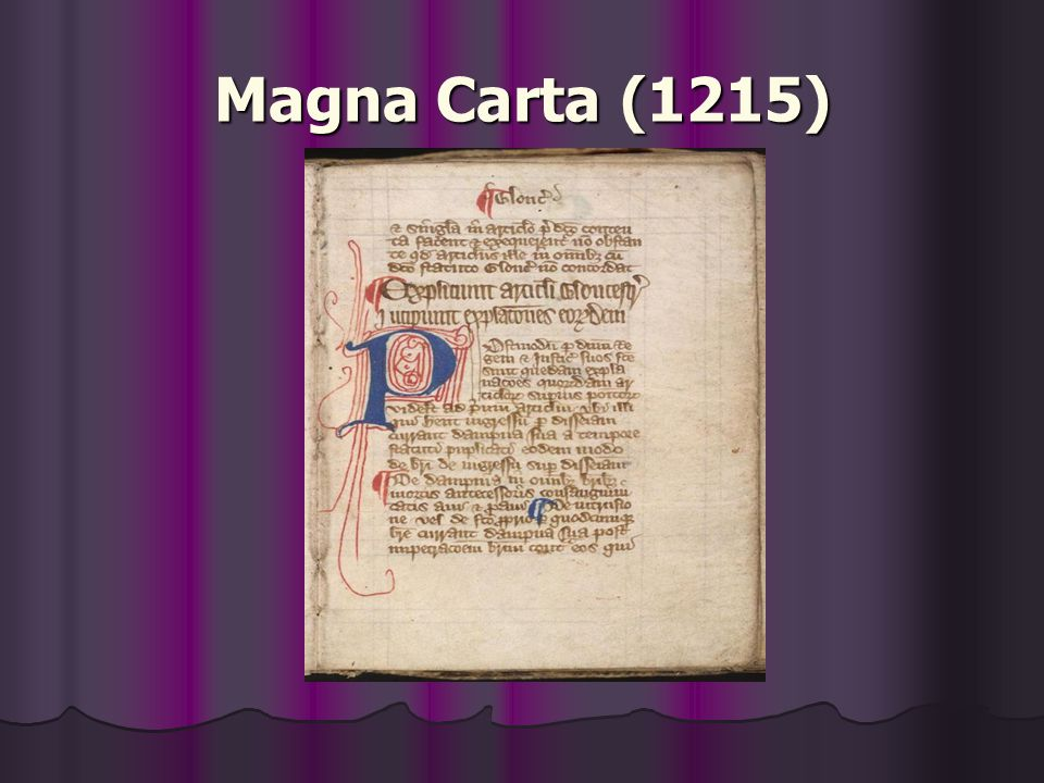 Magna Carta 1215 (Con't) King John I fought costly unsuccessful wars with France King John I fought costly unsuccessful wars with France These wars led to raised taxes in England These wars led to raised taxes in England Angry English nobles rebelled and forced John to recognize their political and civil rights Angry English nobles rebelled and forced John to recognize their political and civil rights