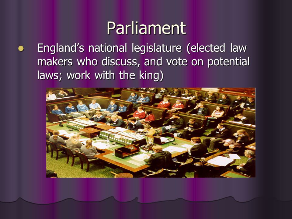 Parliament (Con't) 1295 King Edward I (John's grandson) wanted to raise taxes for another war with France 1295 King Edward I (John's grandson) wanted to raise taxes for another war with France he called together rich nobles and lesser town leaders to discuss ways to pay for the war he called together rich nobles and lesser town leaders to discuss ways to pay for the war This meeting called Model Parliament This meeting called Model Parliament Parliament limited the monarch's power and gave English male citizens some way to have representation in government Parliament limited the monarch's power and gave English male citizens some way to have representation in government