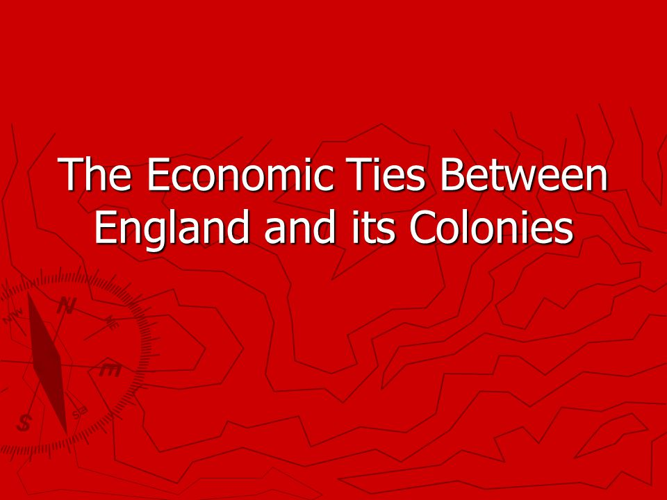 The Economic Ties Between England and its Colonies