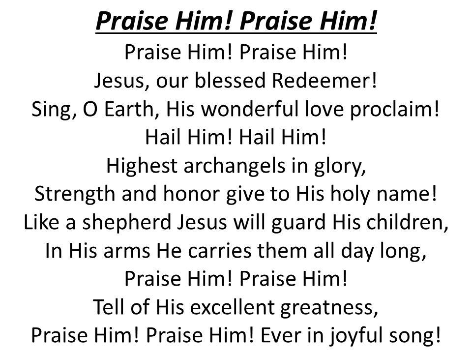 2.Praise Him. Praise Him. Jesus, our blessed Redeemer.