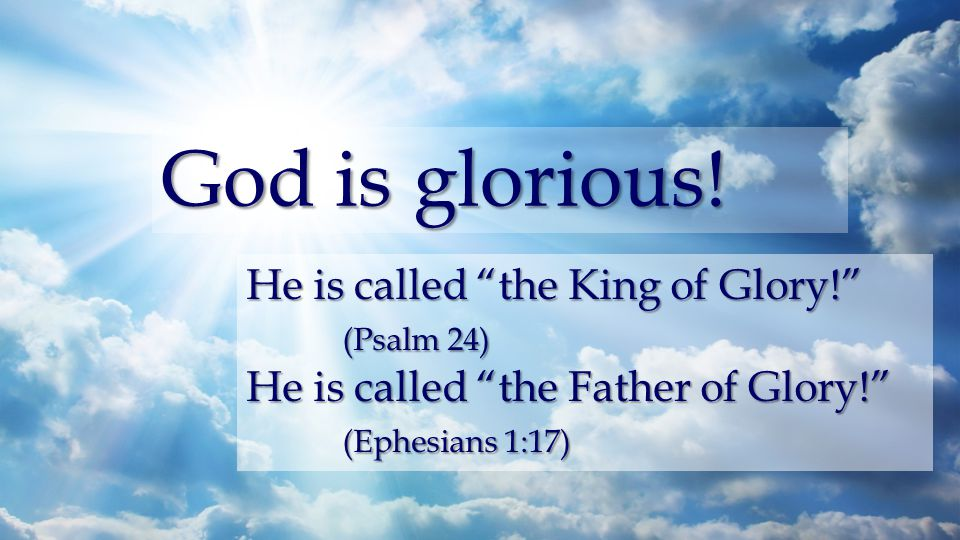 God is glorious.