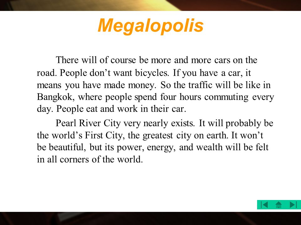 Megalopolis There will of course be more and more cars on the road. People don't want bicycles. If you have a car, it means you have made money. So th