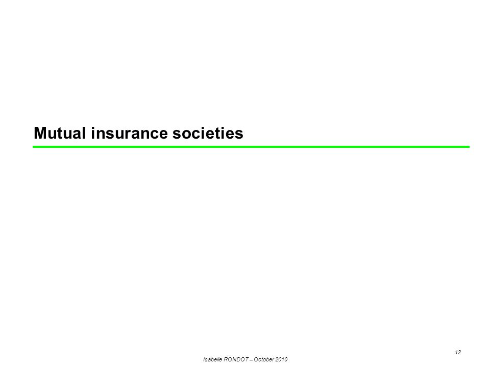 Isabelle RONDOT – October 2010 12 Mutual insurance societies