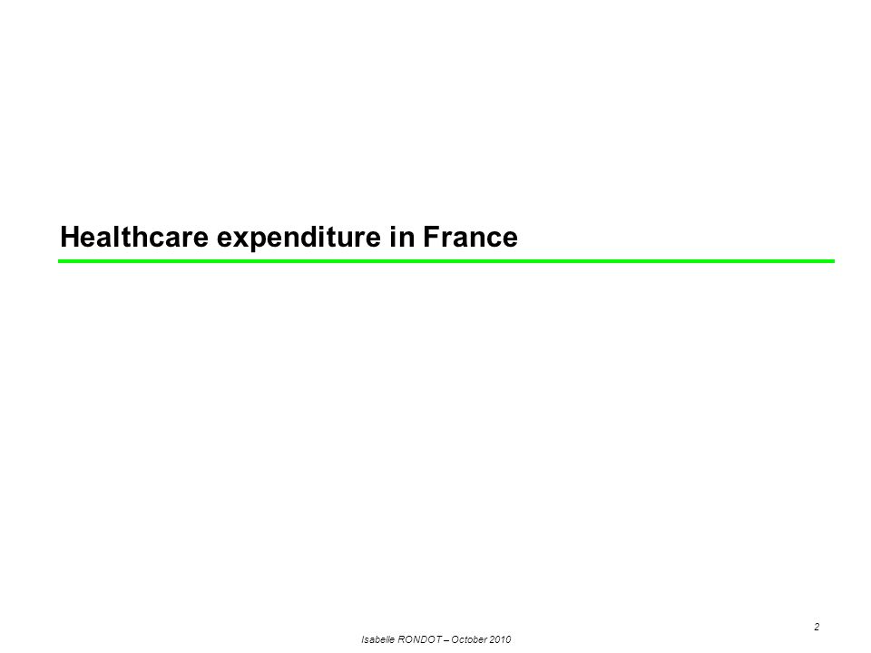 Isabelle RONDOT – October 2010 2 Healthcare expenditure in France
