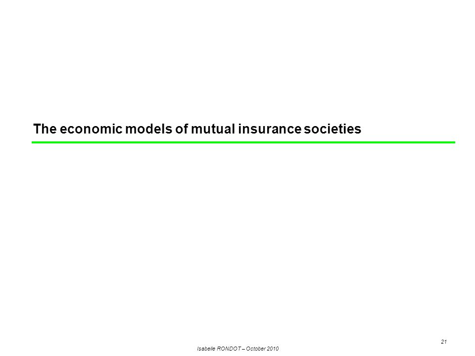 Isabelle RONDOT – October 2010 21 The economic models of mutual insurance societies