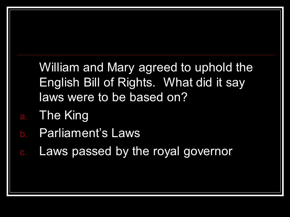 William and Mary agreed to uphold the English Bill of Rights.