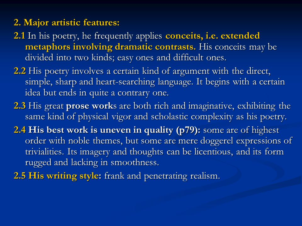 2. Major artistic features: 2.1 In his poetry, he frequently applies conceits, i.e. extended metaphors involving dramatic contrasts. His conceits may