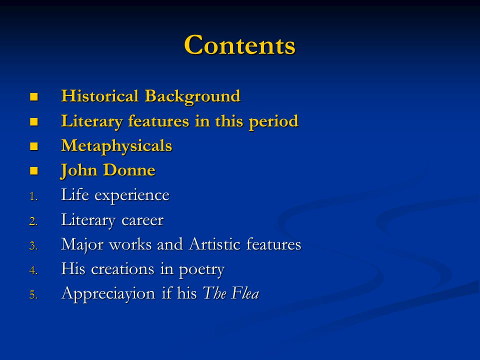 Contents Historical Background Historical Background Literary features in this period Literary features in this period Metaphysicals Metaphysicals John Donne John Donne 1.