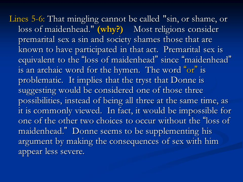Lines 5-6: That mingling cannot be called sin, or shame, or loss of maidenhead. (why ) Most religions consider premarital sex a sin and society shames those that are known to have participated in that act.
