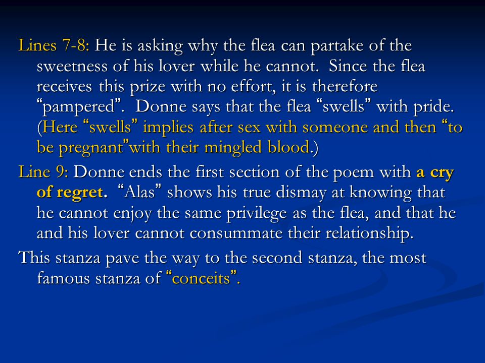 Lines 7-8: He is asking why the flea can partake of the sweetness of his lover while he cannot.