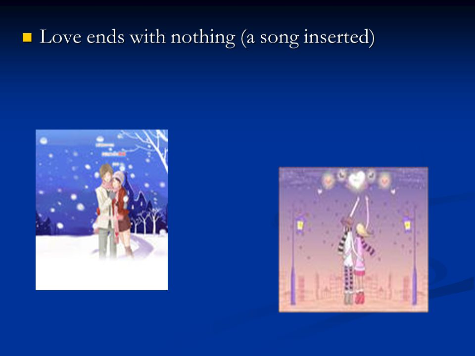 Love ends with nothing (a song inserted) Love ends with nothing (a song inserted)