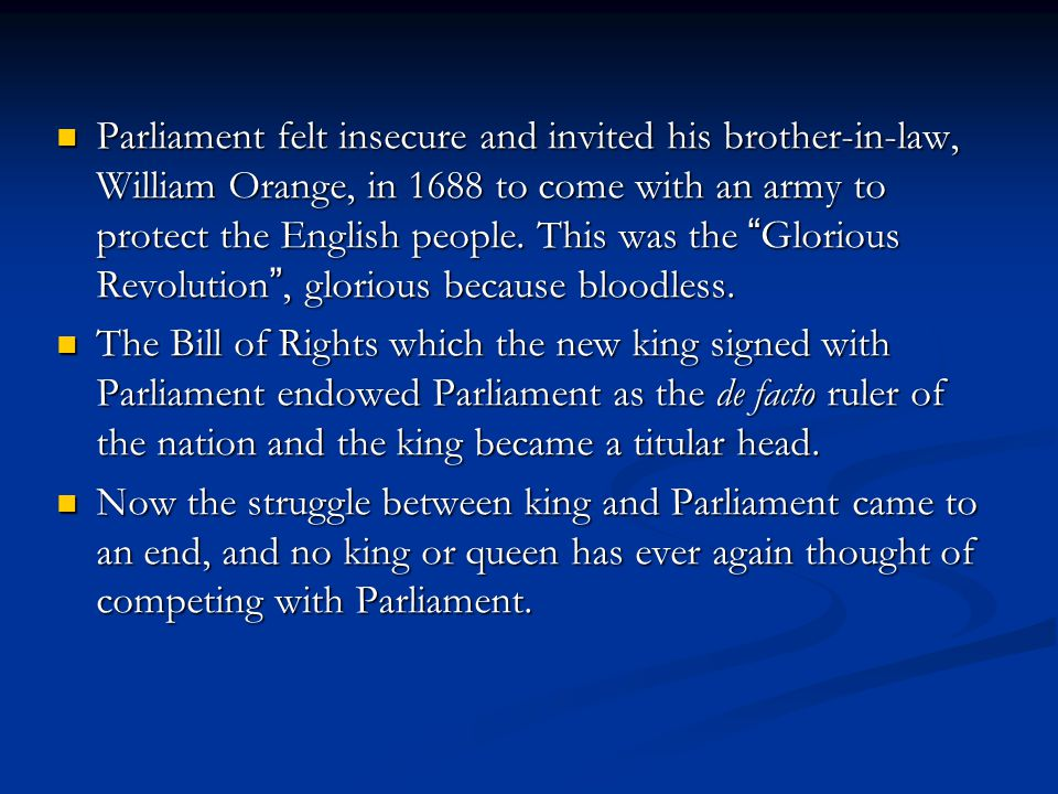 """Parliament felt insecure and invited his brother-in-law, William Orange, in 1688 to come with an army to protect the English people. This was the """" Gl"""