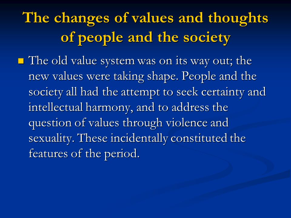 The changes of values and thoughts of people and the society The old value system was on its way out; the new values were taking shape.