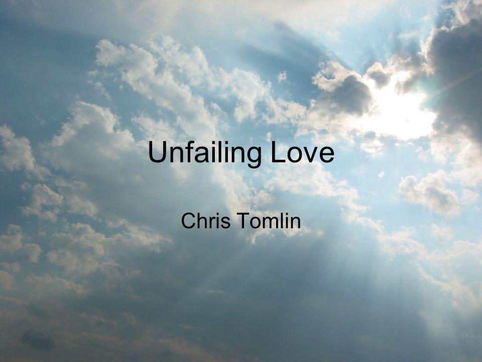 Unfailing Love Chris Tomlin