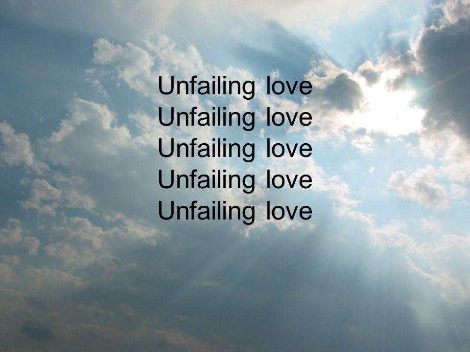 Unfailing love Unfailing love Unfailing love Unfailing love Unfailing love