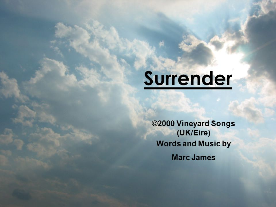 Surrender ©2000 Vineyard Songs (UK/Eire) Words and Music by Marc James