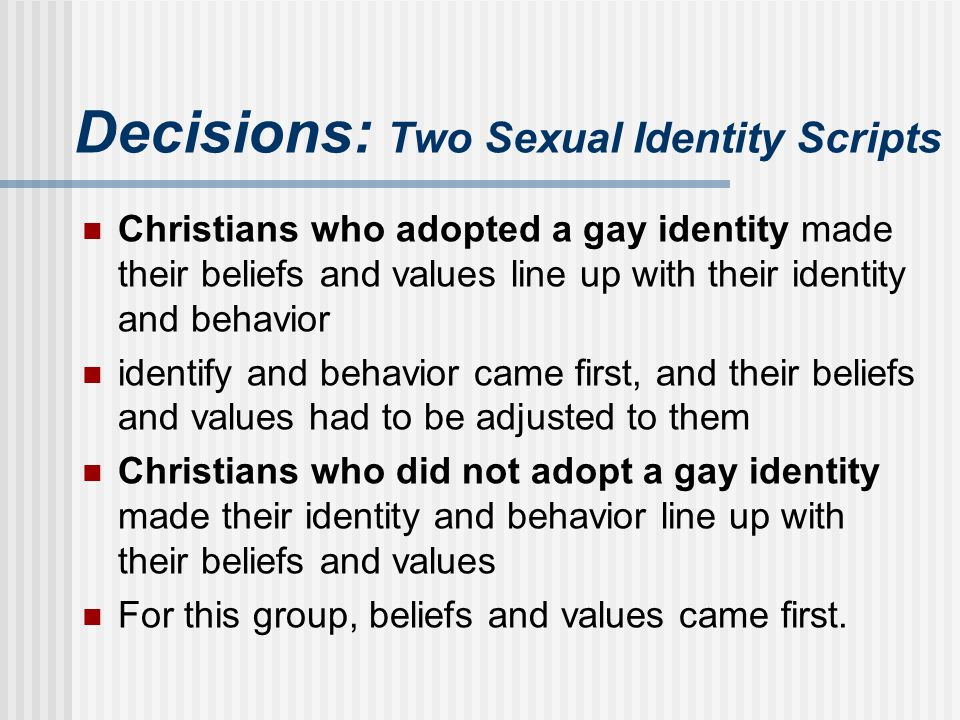 Decisions: Two Sexual Identity Scripts Christians who adopted a gay identity made their beliefs and values line up with their identity and behavior id