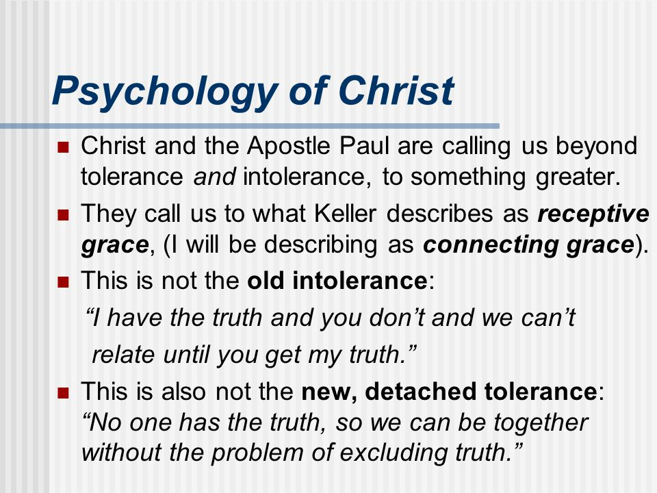 Psychology of Christ Christ and the Apostle Paul are calling us beyond tolerance and intolerance, to something greater. They call us to what Keller de