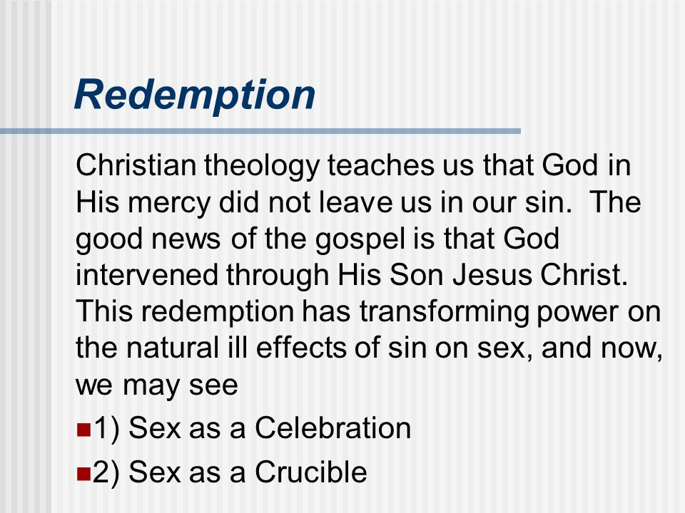 Redemption Christian theology teaches us that God in His mercy did not leave us in our sin. The good news of the gospel is that God intervened through