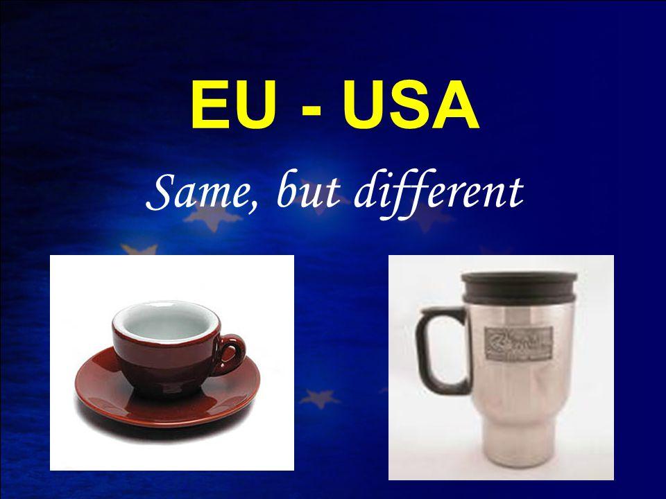 EU - USA Same, but different