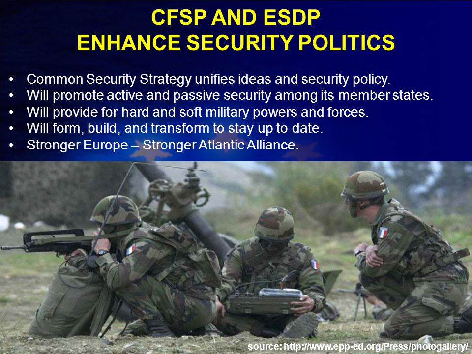 Common Security Strategy unifies ideas and security policy. Will promote active and passive security among its member states. Will provide for hard an