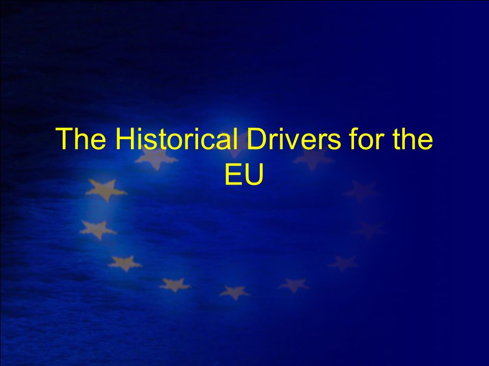 The Historical Drivers for the EU