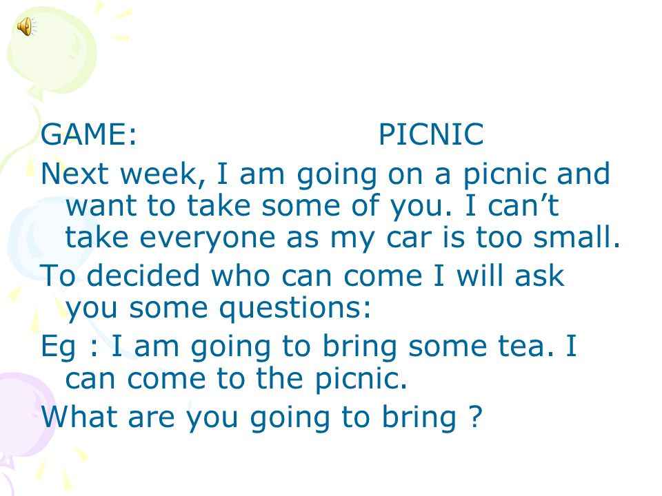 GAME: PICNIC Next week, I am going on a picnic and want to take some of you. I can't take everyone as my car is too small. To decided who can come I w