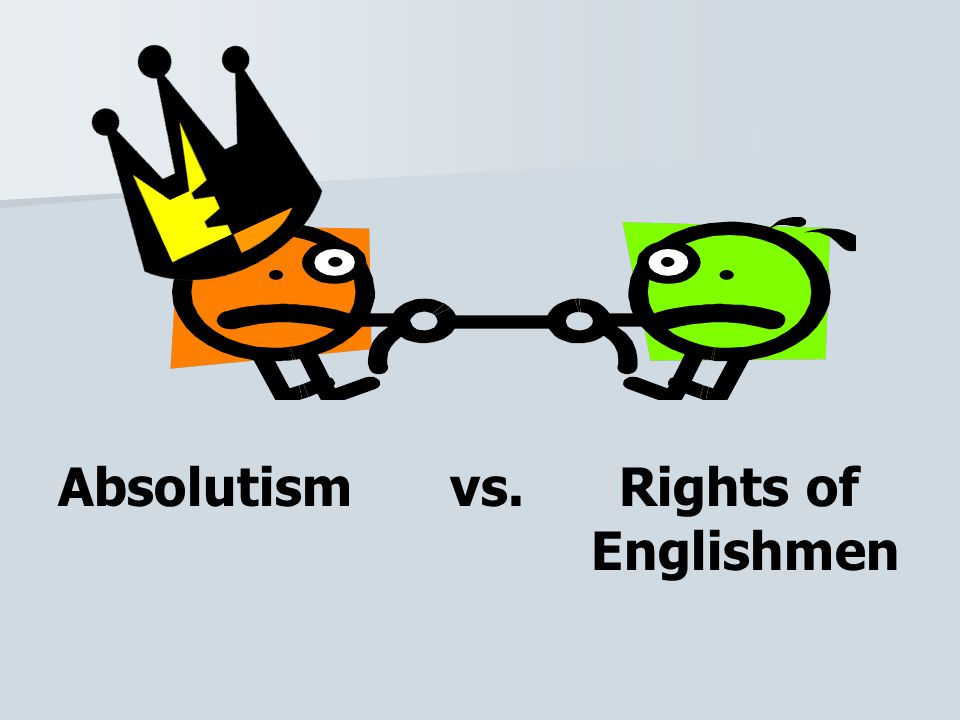 Absolutism vs. Rights of Englishmen