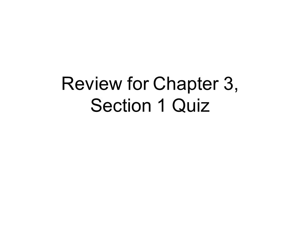 Review for Chapter 3, Section 1 Quiz